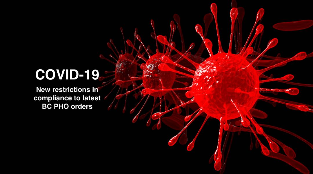 COVID-19 | New restrictions in compliance to latest BC PHO orders